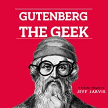 Gutenberg the Geek (       UNABRIDGED) by Jeff Jarvis Narrated by Jeff Jarvis