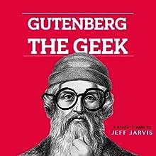 Gutenberg the Geek (       UNABRIDGED) by Jeff Jarvis Narrated by Jeff Jarvis