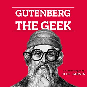 Gutenberg the Geek | [Jeff Jarvis]