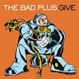 [Music] Give : The Bad Plus