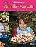 Kinderwerkstatt Wildpflanzenküche. Mit Kindern sammeln