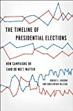 The Timeline of Presidential Elections: How Campaigns Do (and Do Not) Matter (Chicago Studies in American Politics)