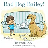 Bad Dog Bailey! (Picture Book for Kids)