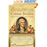 Thomas Jefferson's Creme Brulee: How a Founding Father and His Slave James Hemings Introduced French Cuisine to...
