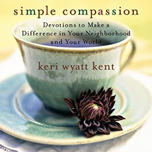 Simple Compassion: Devotions to Make a Difference in Your Neighborhood and Your World | [Keri Wyatt Kent]