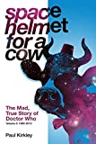 img - for Space Helmet for a Cow: The Mad, True Story of Doctor Who 1990-2013 book / textbook / text book