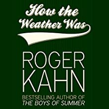 How the Weather Was Audiobook by Roger Kahn Narrated by Bryan Bendle
