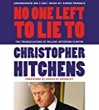 Christopher Hitchens No One Left to Lie to: The Triangulations of William Jefferson Clinton
