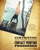 Gum Printing and Other Amazing Contact Printing Processes by Christina Z. Anderson