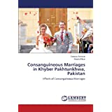 Consanguineous Marriages in Khyber Pakhtunkhwa, Pakistan: Effects of Consanguineous Marriages