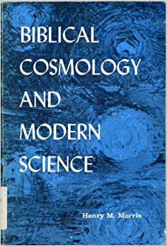 biblical cosmology and modern science henry morris books