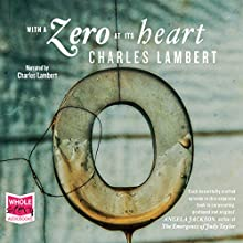 With a Zero at Its Heart (       UNABRIDGED) by Charles Lambert Narrated by Charles Lambert