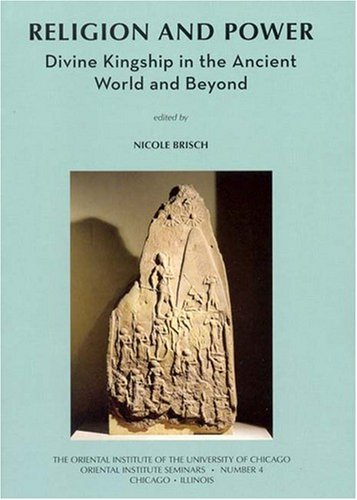 Religion and Power: Divine Kingship in the Ancient World and Beyond (Oriental Institute Seminars)