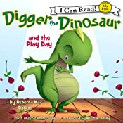 Digger the Dinosaur and the Play Day: My First I Can Read | [Rebecca Kai Dotlich]