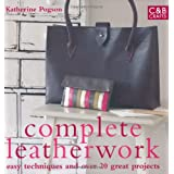 Complete Leatherwork: Easy Techniques and Over 20 Great Projectsby Katherine Pogson