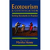 "Ecotourism & Certification, P: Setting Standards in Practicevon ""Martha Honey"""