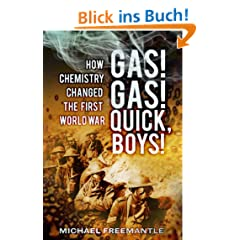 Gas! Gas! Quick Boys!: How Chemistry Changed the First World War