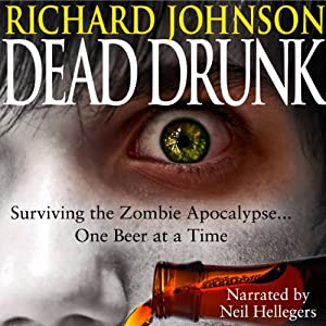 Dead Drunk: Surviving the Zombie Apocalypse... One Beer at a Time Hörbuch