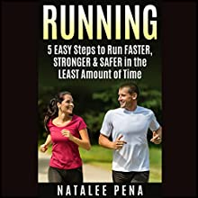 Running: 5 Easy Steps to Run Faster, Stronger & Safer in the Least Amount of Time | Livre audio Auteur(s) : Natalee Pena Narrateur(s) : Anders Graham
