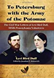 img - for To Petersburg with the Army of the Potomac: The Civil War Letters of Levi Bird Duff, 105th Pennsylvania Volunteers book / textbook / text book
