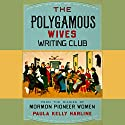 The Polygamous Wives Writing Club: From the Diaries of Mormon Pioneer Women (       UNABRIDGED) by Paula Kelly Harline Narrated by Paula Kelly Harline