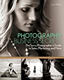 Photography Business Secrets: The Savvy Photographers Guide to Sales, Marketing, and More
