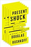 Present Shock: When Everything Happens Now by Rushkoff, Douglas (3/21/2013)