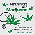 Arthritis and Marijuana: How Marijuana, Diet, and Exercise Can Heal Arthritis (       UNABRIDGED) by Edward R. Cook Narrated by  FMD