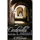Cinderella and the Colonel (Timeless Fairy Tales Book 3) ~ K.M. Shea