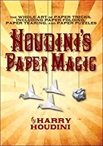 Houdini's Paper Magic, the Whole Art of Paper Tricks, Including Paper Folding, P