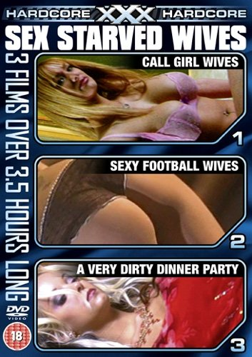 XXX Hardcore, Sex Starved Wives (3 film set) [DVD]