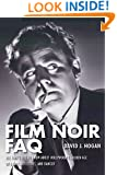Film Noir FAQ: All That's Left to Know AboutHollywood's Golden Age of Dames, Detectives, and Danger (Faq Series)
