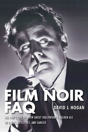 Film Noir FAQ: All That's Left to Know about Hollywood's Golden Age of Dames, Detectives, and Danger