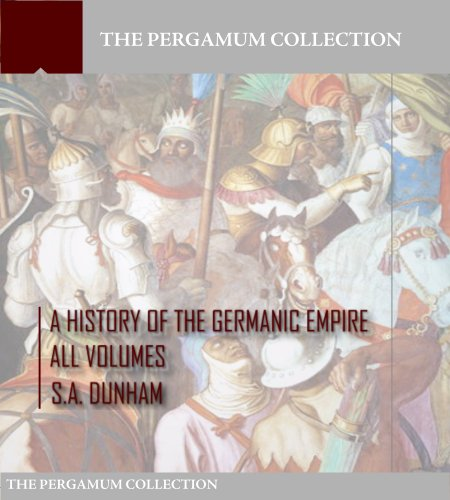 Free Kindle Book : A History of the Germanic Empire: All Volumes