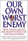 Our Own Worst Enemy: Asking the Right Questions About Security to Protect You, Your Family, and America