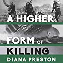 A Higher Form of Killing: Six Weeks in World War I That Forever Changed the Nature of Warfare Audiobook by Diana Preston Narrated by Christine Williams