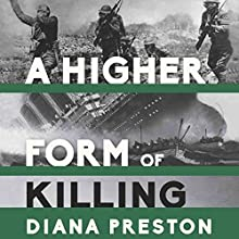 A Higher Form of Killing: Six Weeks in World War I That Forever Changed the Nature of Warfare (       UNABRIDGED) by Diana Preston Narrated by Christine Williams