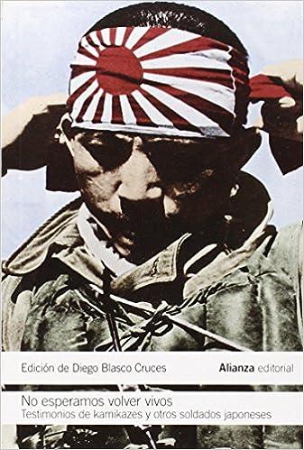 No esperamos volver vivos: Testimonios de kamikazes y soldados japoneses