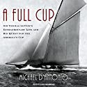 A Full Cup: Sir Thomas Lipton's Extraordinary Life and His Quest for the America's Cup (       UNABRIDGED) by Michael D'Antonio Narrated by David Drummond