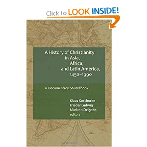 A History of Christianity in Asia, Africa, and Latin America, 1450-1990: A Documentary Sourcebook by Klaus Koschorke, Frieder Ludwig, Mariano Delgado and Roland Spliesgart