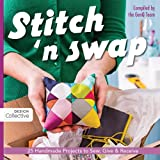 Stitch 'n Swap: 25 Handmade Projects to Sew, Give & Receive