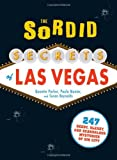 Quentin Parker The Sordid Secrets of Las Vegas: Over 500 Seedy, Sleazy, and Scandalous Mysteries of Sin City