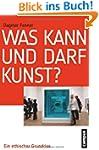 Was kann und darf Kunst?: Ein ethisch...