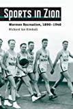 img - for Sports in Zion: Mormon Recreation, 1890-1940 (Sport and Society) 1st edition by Kimball, Richard Ian (2009) Paperback book / textbook / text book