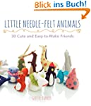 Little Needle-Felt Animals: 30 Cute a...