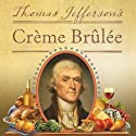 Thomas Jefferson's Creme Brulee: How a Founding Father and His Slave James Hemings Introduced French Cuisine to America Audiobook by Thomas J. Craughwell Narrated by Alan Sklar
