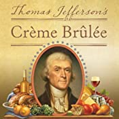Thomas Jefferson's Creme Brulee: How a Founding Father and His Slave James Hemings Introduced French Cuisine to America | [Thomas J. Craughwell]