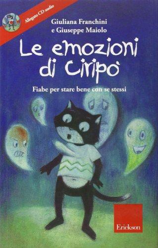 Le emozioni di Ciripo. Fiabe per stare bene con se stessi. Con CD Audio