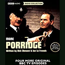 More Porridge Radio/TV Program by Dick Clement, Ian La Frenais Narrated by Ronnie Barker, Brian Wilde, Richard Beckinsale