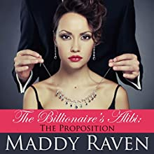 The Billionaire's Alibi: The Proposition: The Billionaire's Alibi, Book 1 (       UNABRIDGED) by Maddy Raven Narrated by Matt Baca